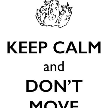 Keep calm and don't move by em-s