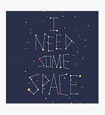I Need Some Space Photographic Print