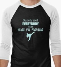 Surely Not Everybody was Kung Fu Fighting Men's Baseball ¾ T-Shirt