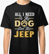 All I Need Is My Dog And MY Jeep-Dog Lover Gift-T-Shirt Classic T-Shirt