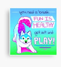"""""""FUN IS HEALTHY, get out and PLAY!"""" Wolf Pup Canvas Print"""