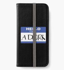 Hello I am a dork iPhone Wallet/Case/Skin