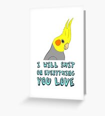 I will shit on everything you like Greeting Card