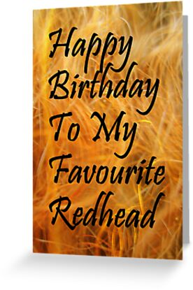 Happy Birthday To My Favourite Redhead Greeting Card By Lollly