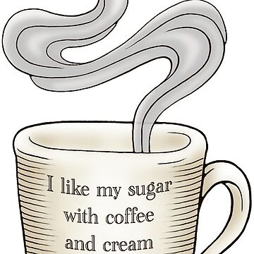 I Like My Sugar with Coffee and Cream by rachels1689