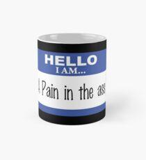 Hello I am a pain in the ass Mug