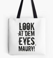 look at dem eyes, maury! II Tote Bag