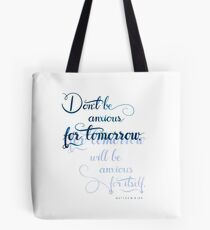 Don´t Be Anxious for Tomorrow Tote Bag