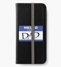 Hello I am dad iPhone Wallet/Case/Skin