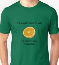 Funny Dad Joke Orange You Glad I Didn't Say Banana Pun T-Shirt