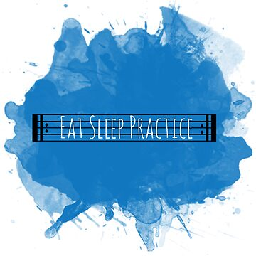 Eat Sleep Practice Repeat by dweebcocreation