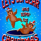 lets get bear & jump for christmas by gruntpig