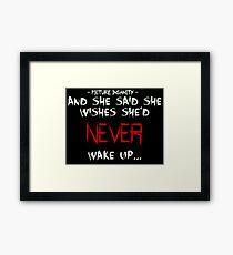 Never wake up Framed Print