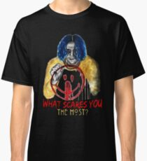 What Scares You The Most? Classic T-Shirt