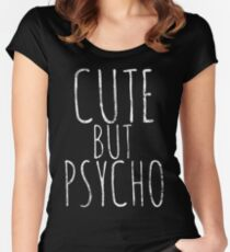 Cute but psycho Sarcastic Funny Shirt Women's Fitted Scoop T-Shirt