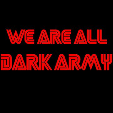 We Are All Dark Army by Essenti4lgoods