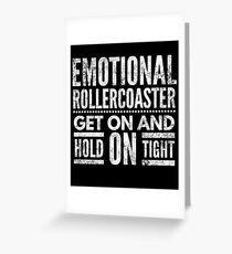 Emotional rollercoaster Sarcastic Funny Shirt Greeting Card