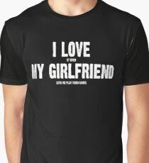 I Love It When My Girlfriend Lets Me Play Video Games Graphic T-Shirt