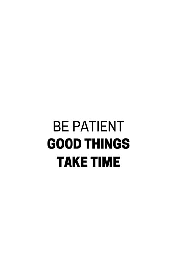 Be Patient Good Things Take Time Motivational Quote Posters By