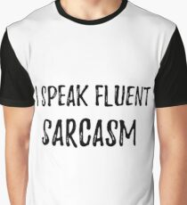 I speak fluent SARCASM. Sarcastic phrase for your t-shirt, case or other stuff Graphic T-Shirt
