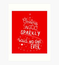 Christmas Is Too Sparkly Art Print