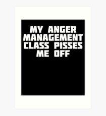 My Anger Management Class Pisses Me Off   T-Shirt Art Print