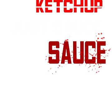 No Ketchup Just Sauce Raw Sauce by BudinInnovation