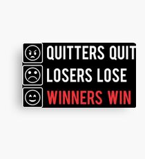 QUITTERS QUIT LOSERS LOSE WINNERS WIN Canvas Print