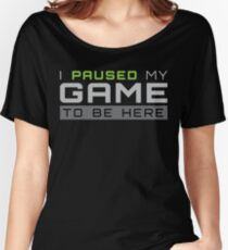 I Paused My Game To Be Here Gift For Funny Gaming Funny Gamer T-Shirt Sweater Hoodie Iphone Samsung Phone Case Coffee Mug Tablet Case Women's Relaxed Fit T-Shirt