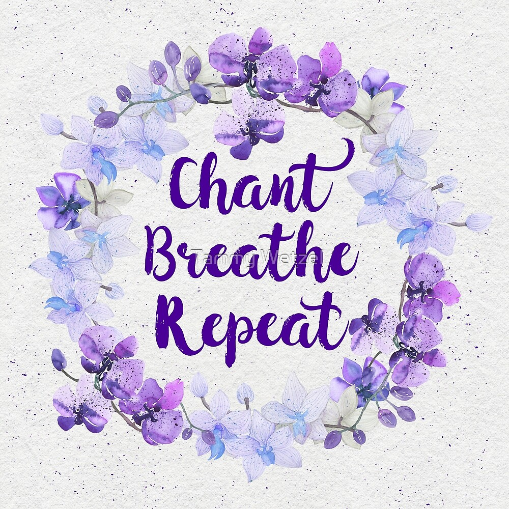 Chant Breathe Repeat by Tammy Wetzel