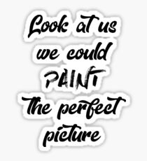 Look At Us We Could Paint the Perfect Picture - Why Don't We (Black) Sticker