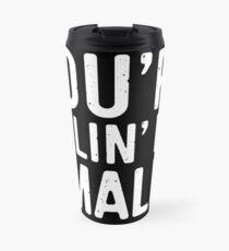 You're Killing Me Smalls Travel Mug