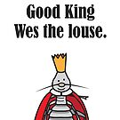 Good King Wes the Louse by samedog
