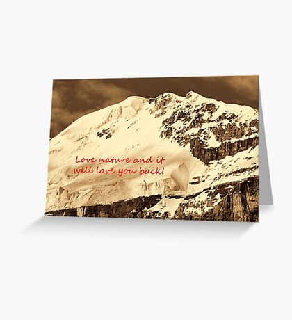 Love Nature and it will love you back Greeting Card