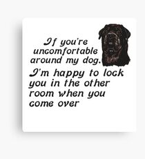 If You Are Uncomfortable Around My Dog Canvas Print