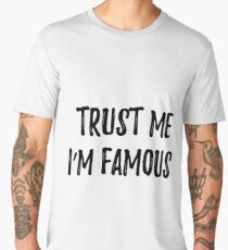 Trust me. I'm famous. Sarcastic phrase for your t-shirt, case or other stuff Men's Premium T-Shirt