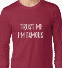 Trust me. I'm famous. Sarcastic phrase for your t-shirt, case or other stuff T-Shirt