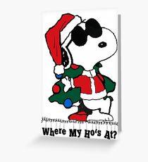"""Snoopy Santa ' Where My Ho's At?""""  Greeting Card"""