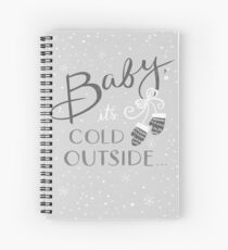 Baby its cold outside Spiral Notebook