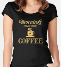 Morning starts with coffee Women's Fitted Scoop T-Shirt
