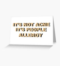 IT'S NOT ACNE IT'S PEOPLE ALLERGY Greeting Card