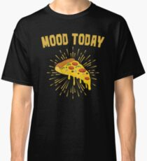 Pizza Lovers Mood Today is Pizza Classic T-Shirt
