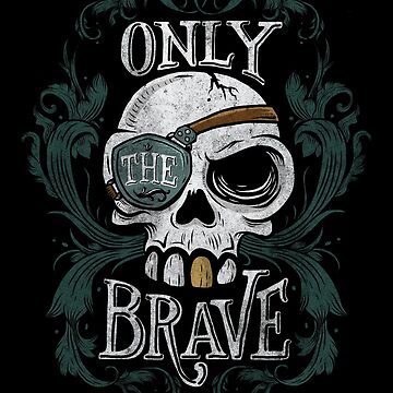 Only The Brave by kdigraphics