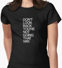 Don't Look Back You're Not Going That Way Women's Fitted T-Shirt