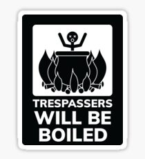 Trespassers will be Boiled Sticker