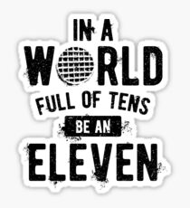 In a World full of tens be an Eleven (mugs, shirts, and more merch) Sticker