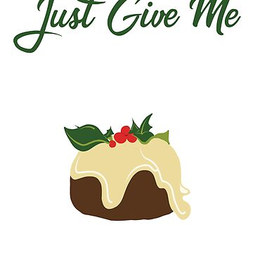 Just give me the figgy pudding by kdynak