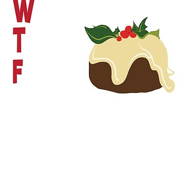 WTF- Where's the figgy pudding by kdynak