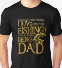 There Aren't Many Things I Love More Than Fishing But One Of Them Is Being a Dad Unisex T-Shirt