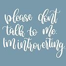 Please don't talk to me. I'm introverting - quote  by Chloe Lamplugh